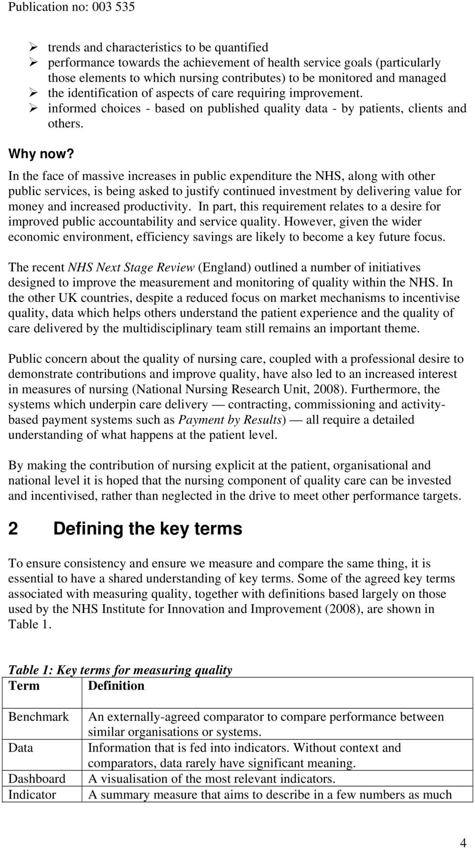 In the face of massive increases in public expenditure the NHS, along with other public services, is being asked to justify continued investment by delivering value for money and increased