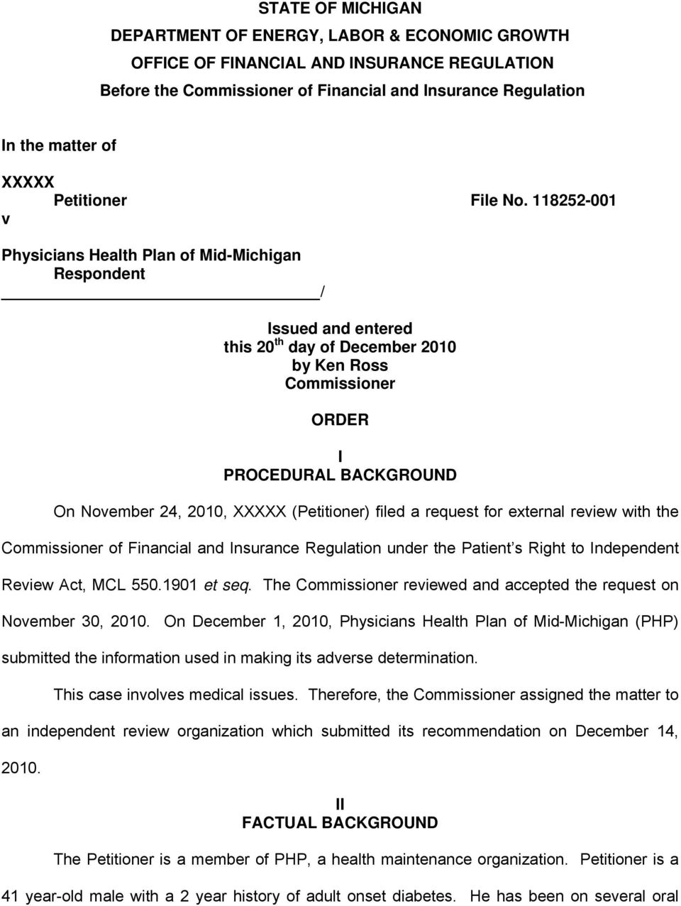 118252-001 v Physicians Health Plan of Mid-Michigan Respondent / Issued and entered this 20 th day of December 2010 by Ken Ross Commissioner ORDER I PROCEDURAL BACKGROUND On November 24, 2010, XXXXX
