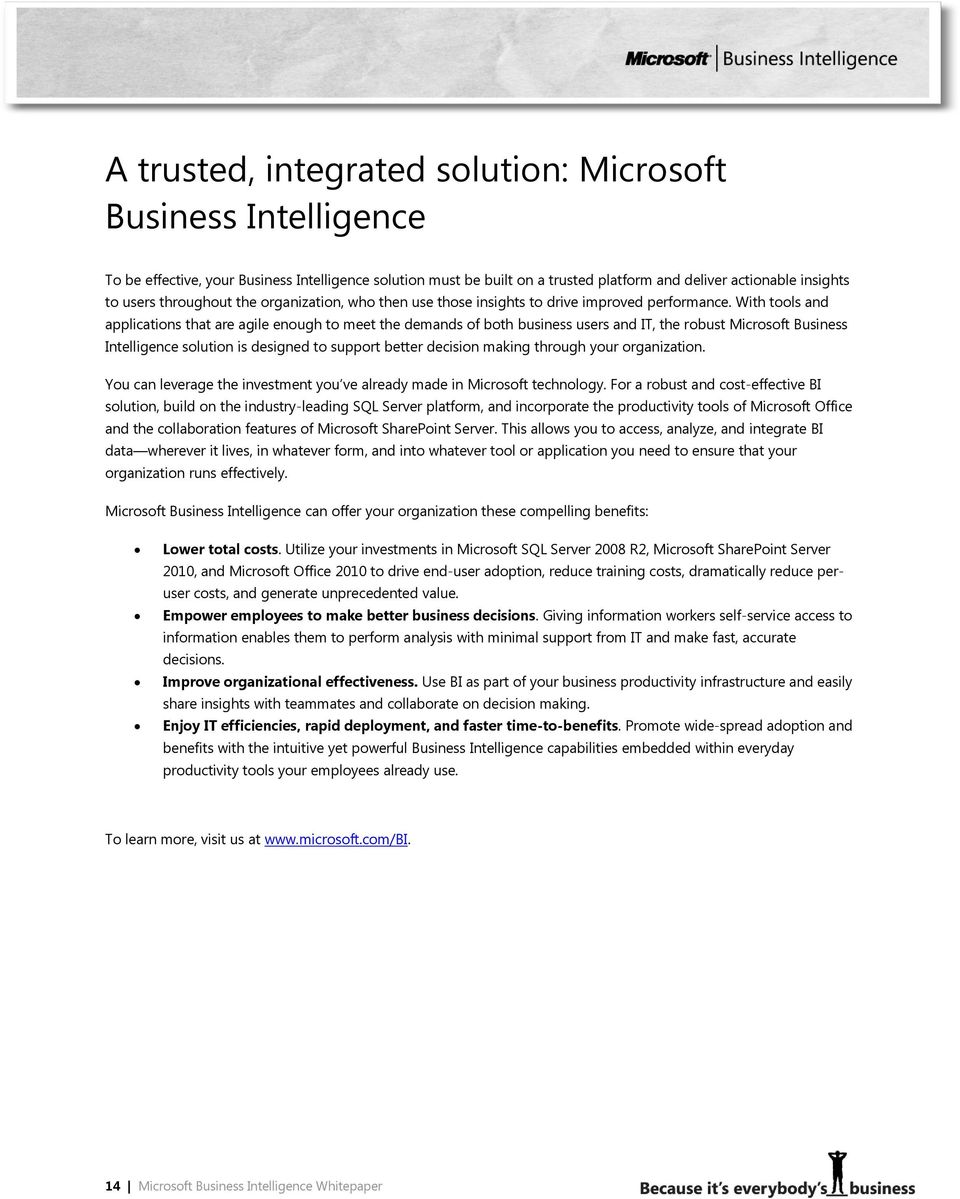 With tools and applications that are agile enough to meet the demands of both business users and IT, the robust Microsoft Business Intelligence solution is designed to support better decision making