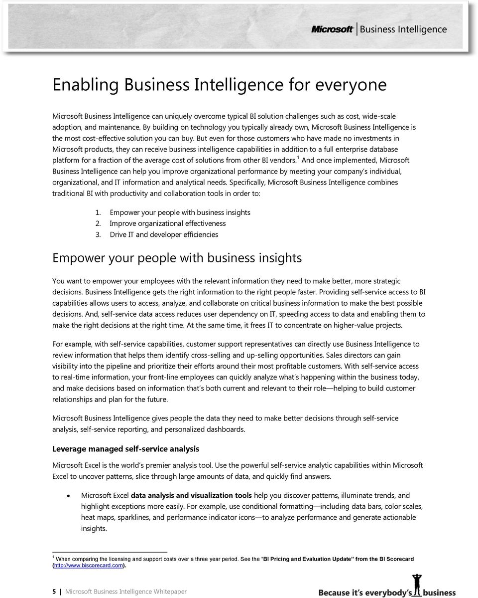 But even for those customers who have made no investments in Microsoft products, they can receive business intelligence capabilities in addition to a full enterprise database platform for a fraction