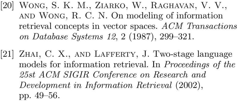 ACM Transactions on Database Systems 2, 2 (987), 299 2. [2] Zhai, C. X., and Lafferty, J.
