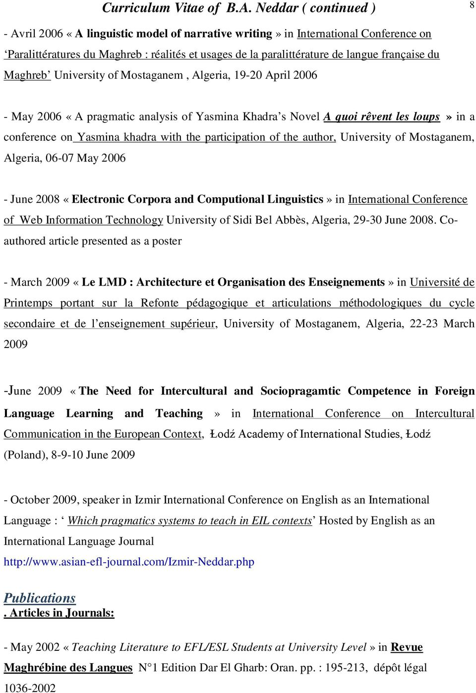 University of Mostaganem,, 06-07 May 2006 - June 2008 «Electronic Corpora and Computional Linguistics» in International Conference of Web Information Technology University of Sidi Bel Abbès,, 29-30