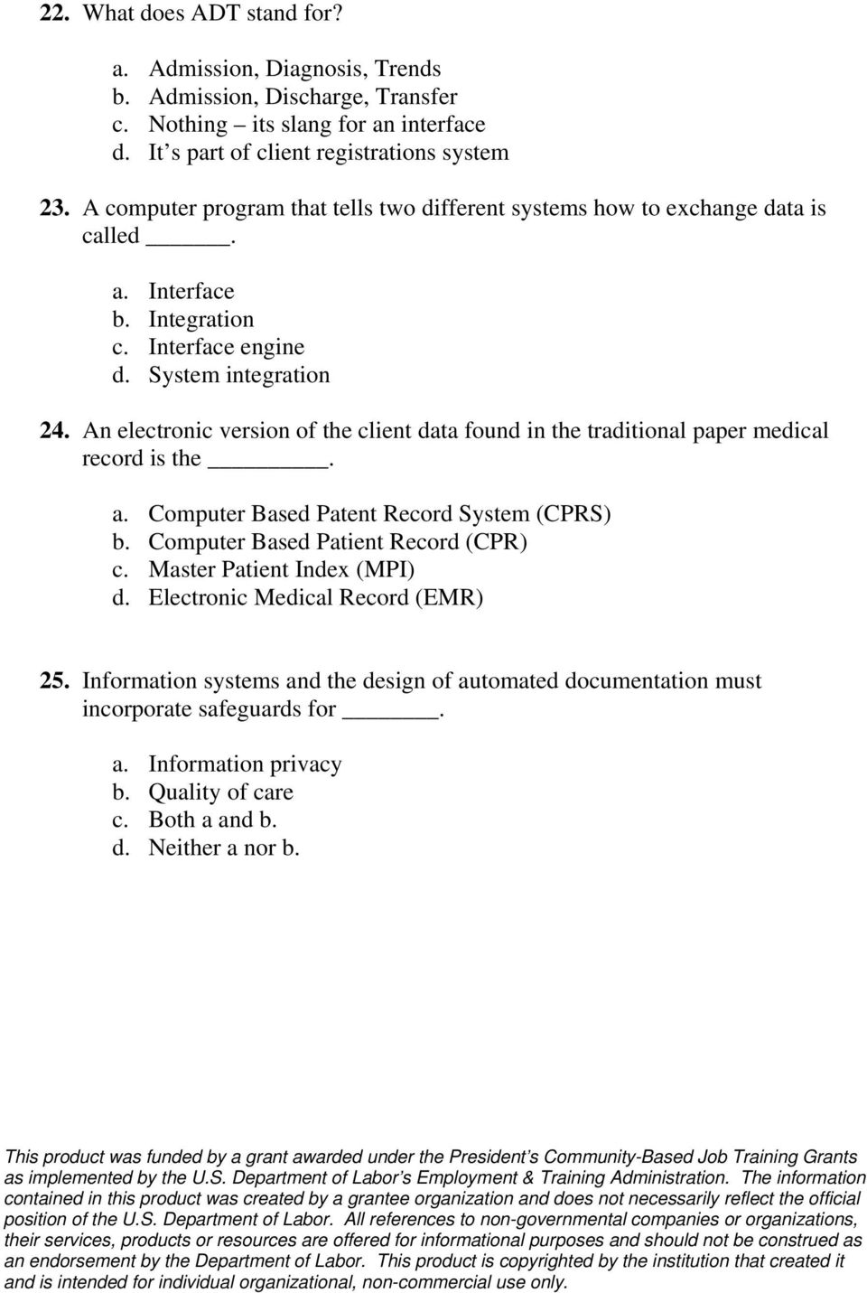 An electronic version of the client data found in the traditional paper medical record is the. a. Computer Based Patent Record System (CPRS) b. Computer Based Patient Record (CPR) c.
