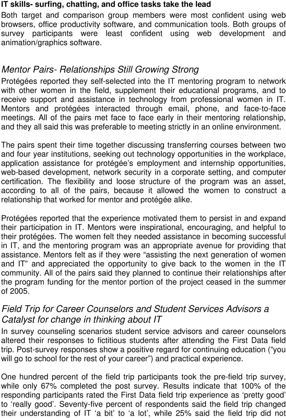 Mentor Pairs- Relationships Still Growing Strong Protégées reported they self-selected into the IT mentoring program to network with other women in the field, supplement their educational programs,