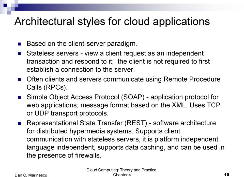 Often clients and servers communicate using Remote Procedure Calls (RPCs). Simple Object Access Protocol (SOAP) - application protocol for web applications; message format based on the XML.