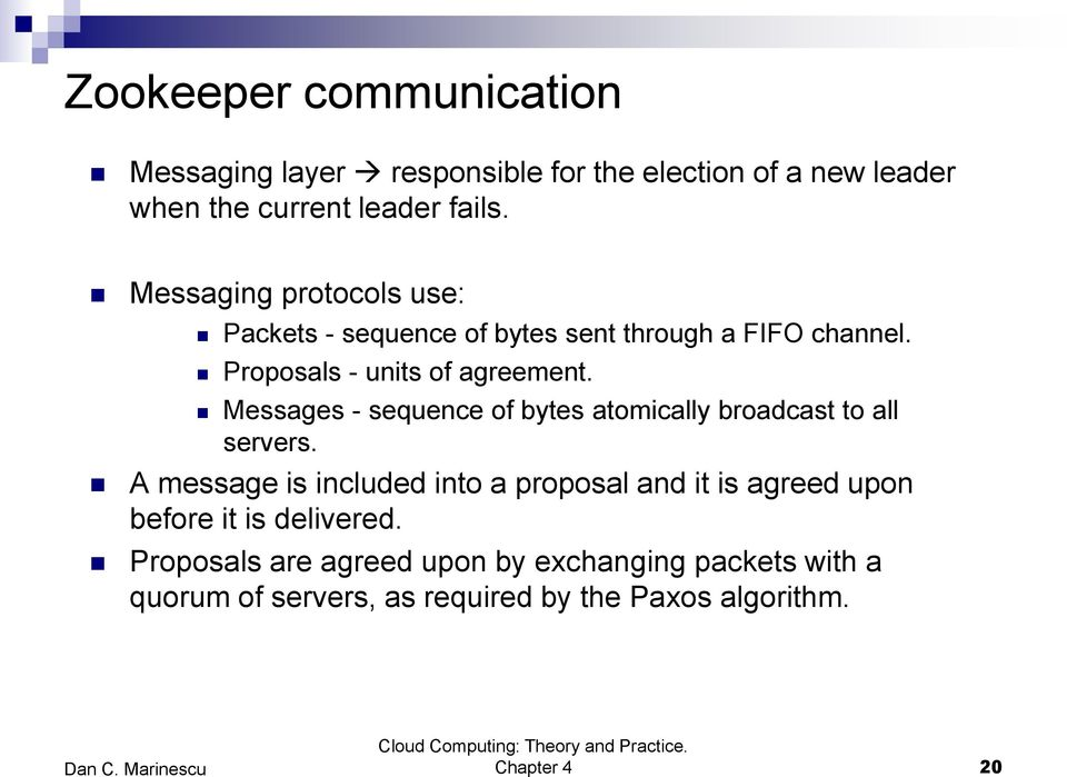 Messages - sequence of bytes atomically broadcast to all servers.