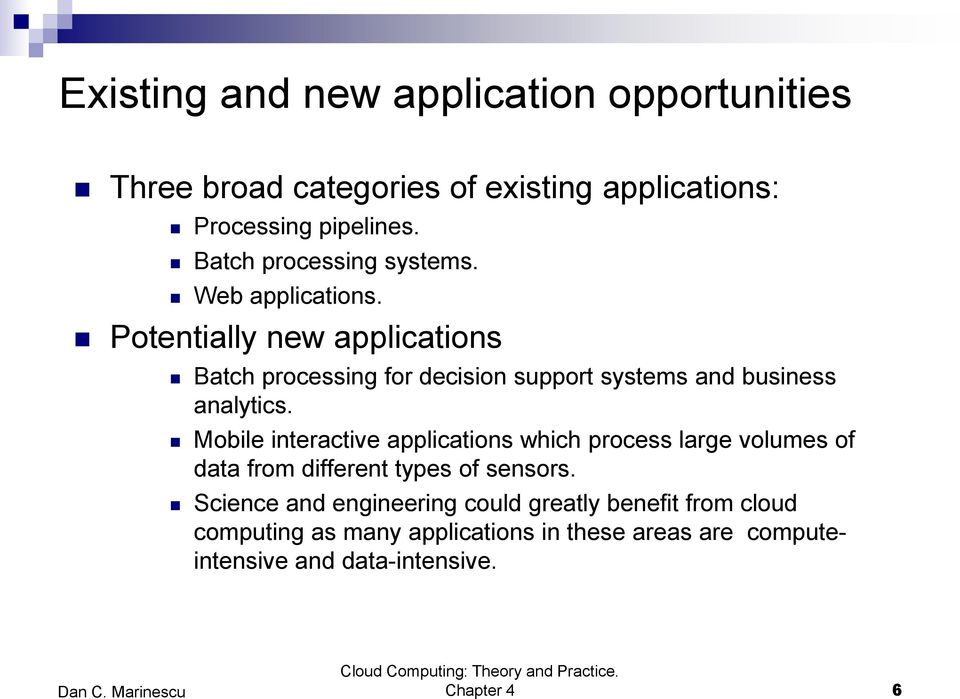 Potentially new applications Batch processing for decision support systems and business analytics.