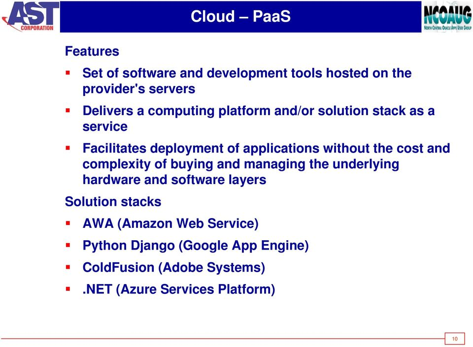 cost and complexity of buying and managing the underlying hardware and software layers Solution stacks AWA
