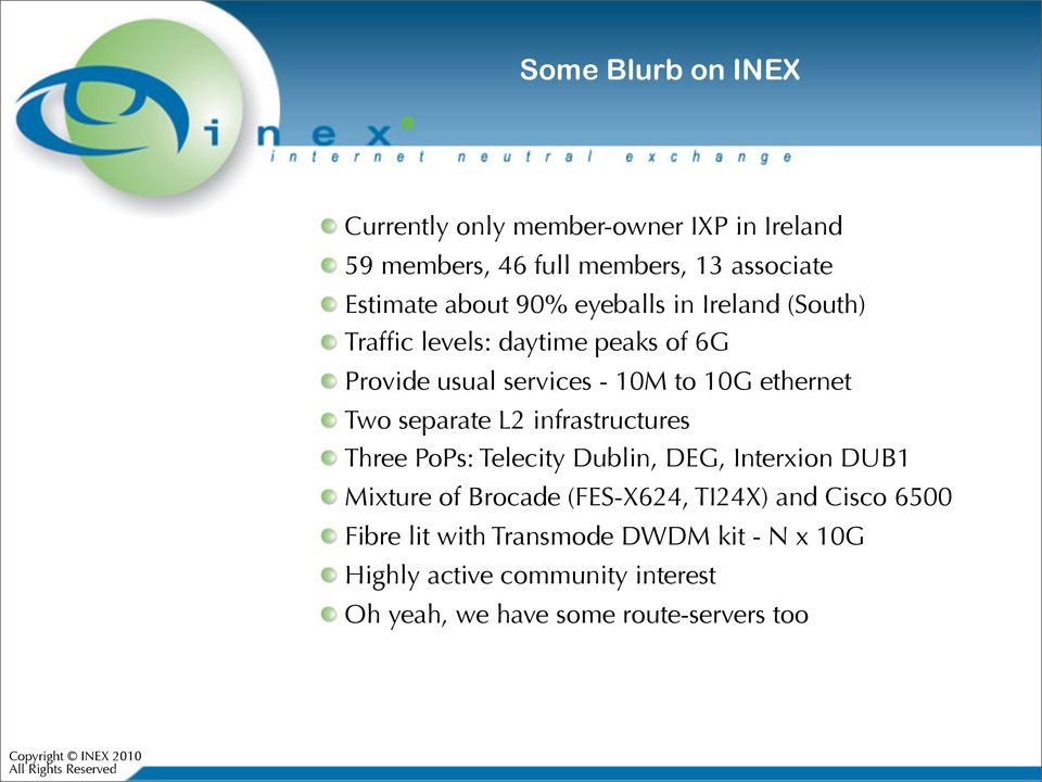 separate L2 infrastructures Three PoPs: Telecity Dublin, DEG, Interxion DUB1 Mixture of Brocade (FES-X624, TI24X) and