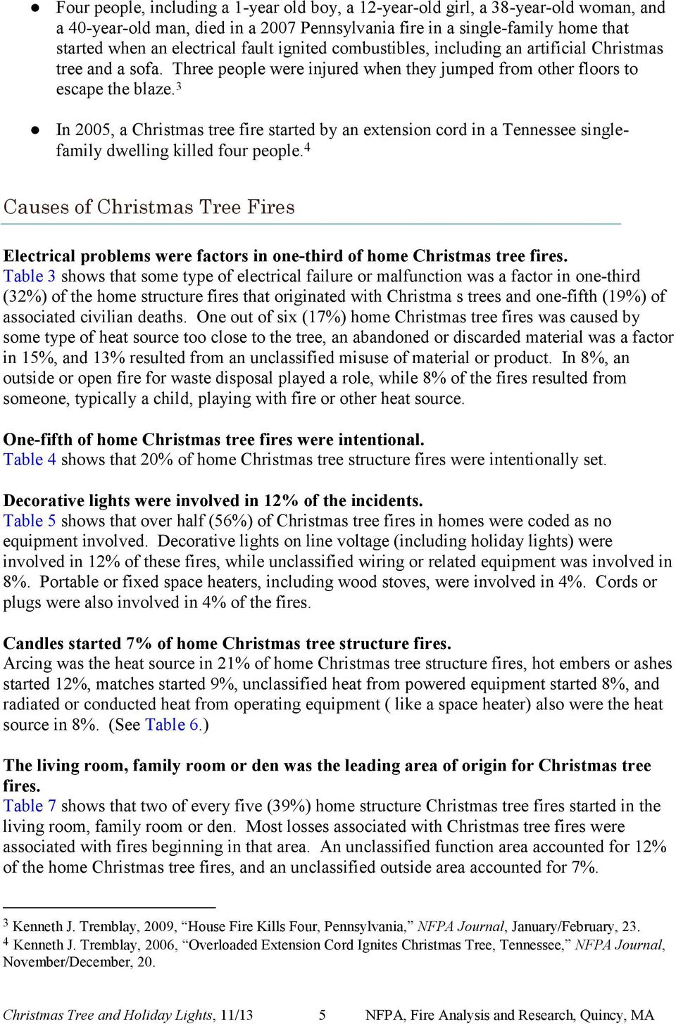 3 In 2005, a Christmas tree fire started by an extension cord in a Tennessee singlefamily dwelling killed four people.