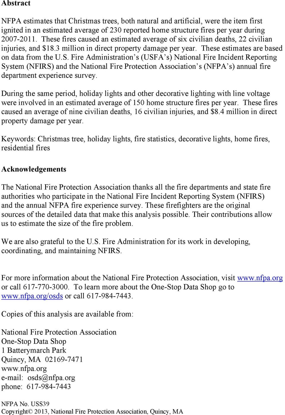 Fire Administration s (USFA s) National Fire Incident Reporting System (NFIRS) and the National Fire Protection Association s (NFPA s) annual fire department experience survey.