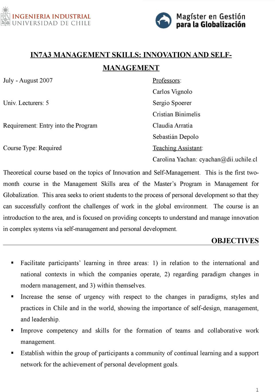 cl Theoretical course based on the topics of Innovation and Self-Management. This is the first twomonth course in the Management Skills area of the Master s Program in Management for Globalization.