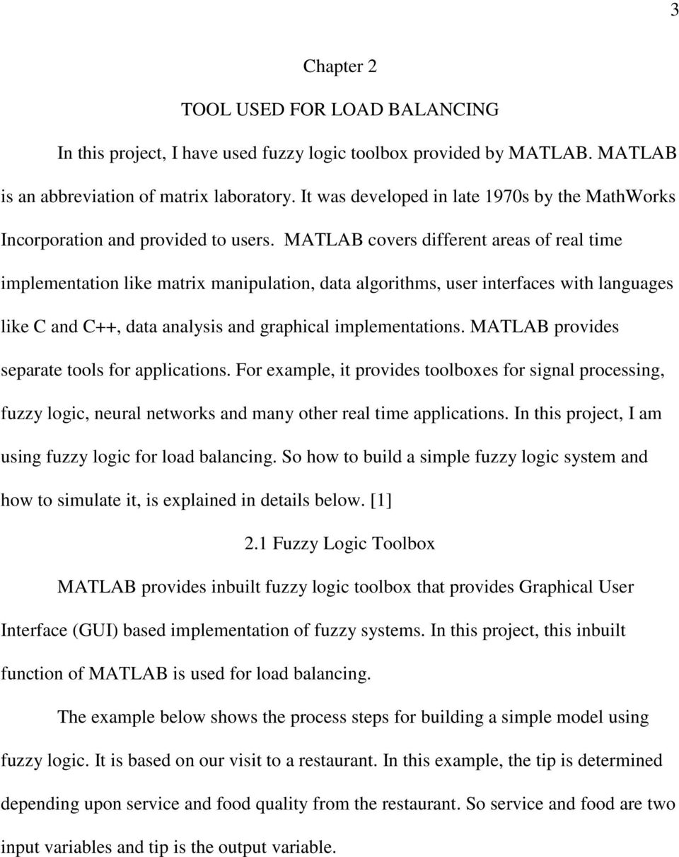 MATLAB covers different areas of real time implementation like matrix manipulation, data algorithms, user interfaces with languages like C and C++, data analysis and graphical implementations.
