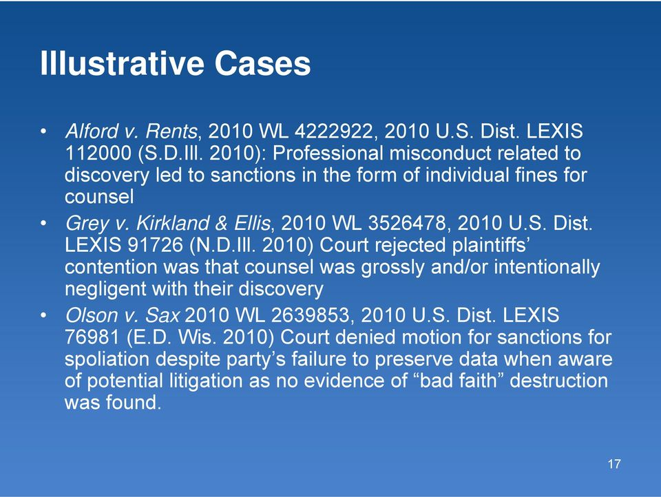 2010) Court rejected plaintiffs contention was that counsel was grossly and/or intentionally negligent with their discovery Olson v. Sax 2010 WL 2639853, 2010 U.S. Dist.