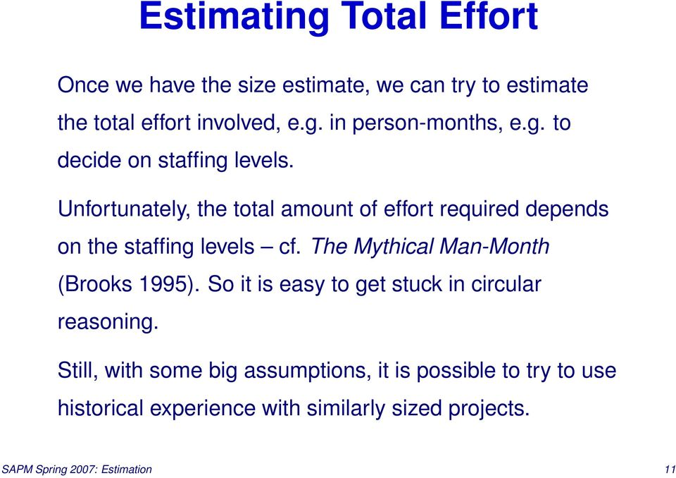 The Mythical Man-Month (Brooks 1995). So it is easy to get stuck in circular reasoning.