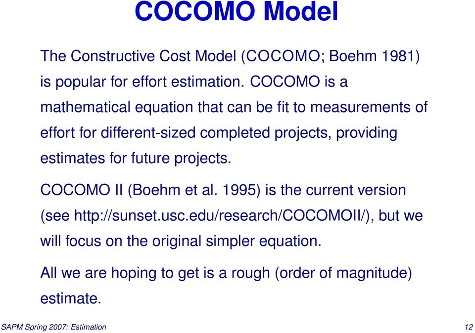 estimates for future projects. COCOMO II (Boehm et al. 1995) is the current version (see http://sunset.usc.