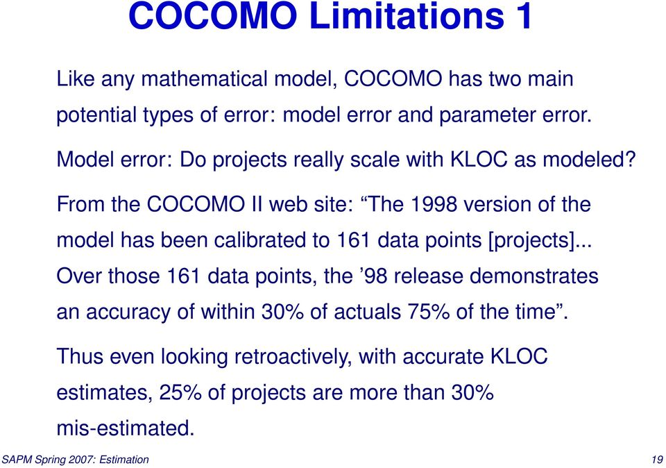From the COCOMO II web site: The 1998 version of the model has been calibrated to 161 data points [projects].