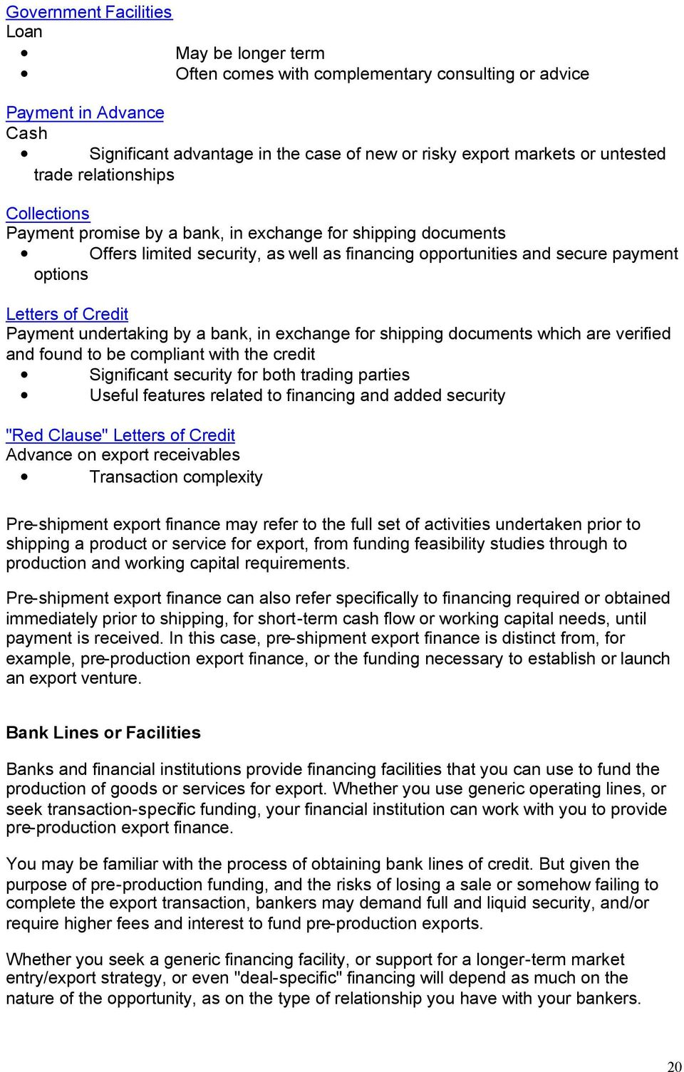 Payment undertaking by a bank, in exchange for shipping documents which are verified and found to be compliant with the credit Significant security for both trading parties Useful features related to