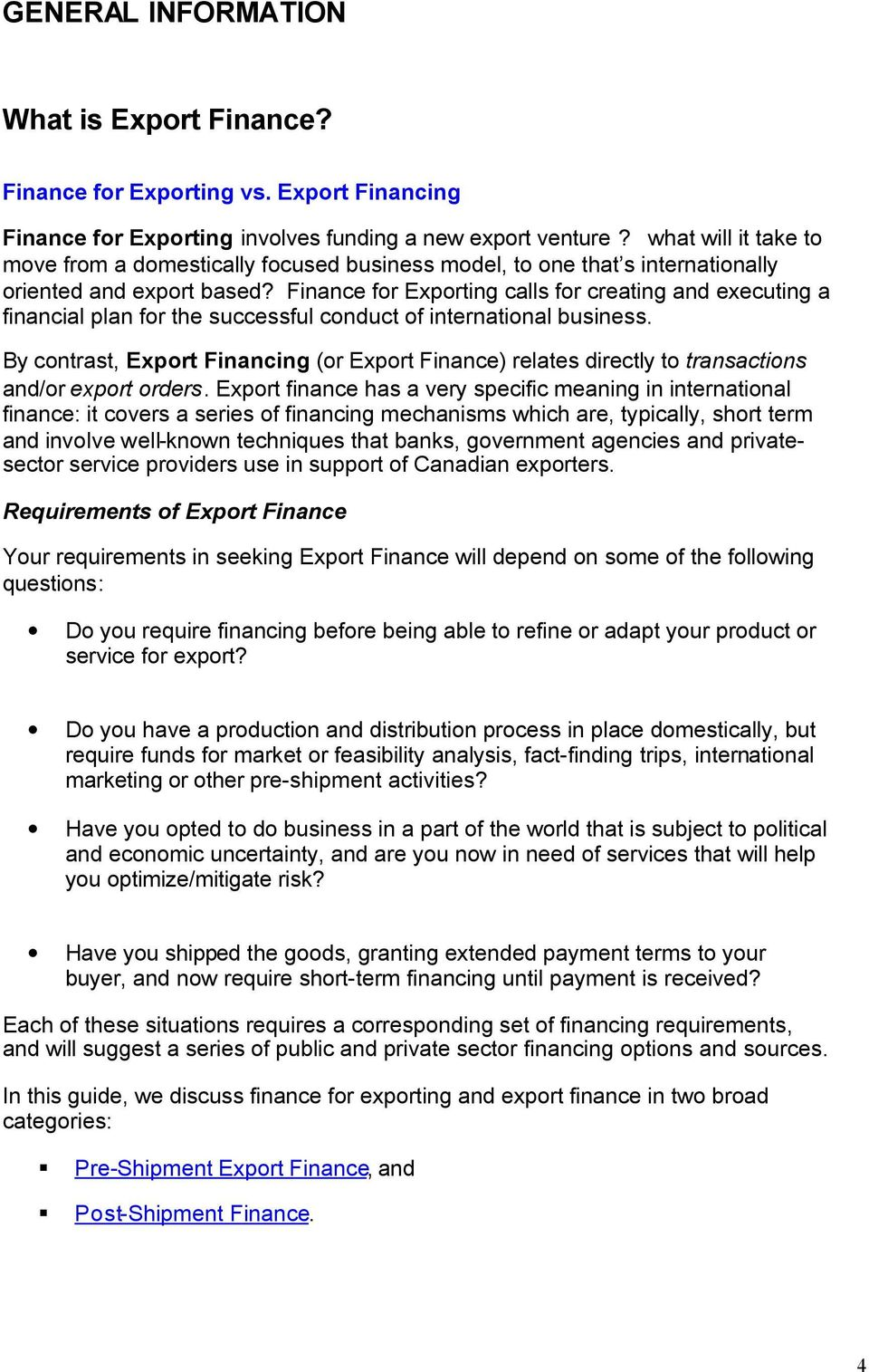 Finance for Exporting calls for creating and executing a financial plan for the successful conduct of international business.