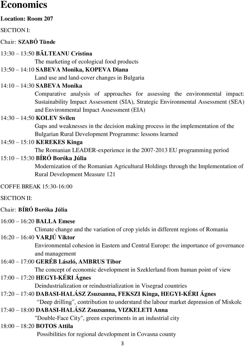 Environmental Impact Assessment (EIA) 14:30 14:50 KOLEV Svilen Gaps and weaknesses in the decision making process in the implementation of the Bulgarian Rural Development Programme: lessons learned