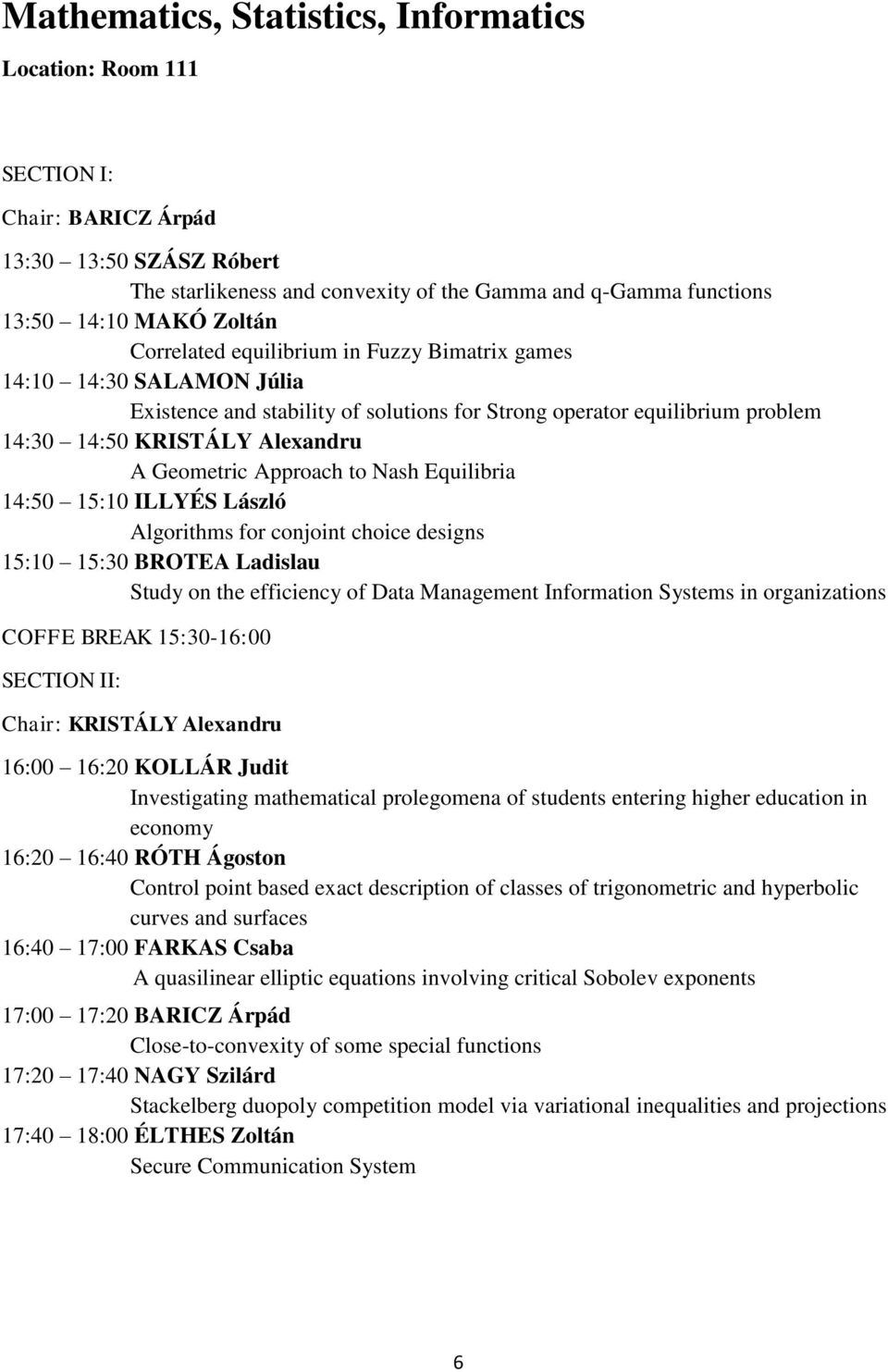 Approach to Nash Equilibria 14:50 15:10 ILLYÉS László Algorithms for conjoint choice designs 15:10 15:30 BROTEA Ladislau Study on the efficiency of Data Management Information Systems in