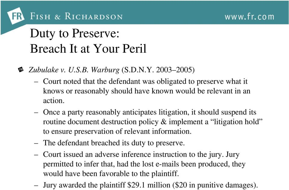 2003 2005) Court noted that the defendant was obligated to preserve what it knows or reasonably should have known would be relevant in an action.