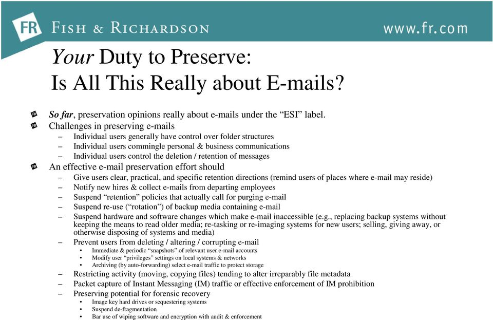 retention of messages An effective e-mail preservation effort should Give users clear, practical, and specific retention directions (remind users of places where e-mail may reside) Notify new hires &