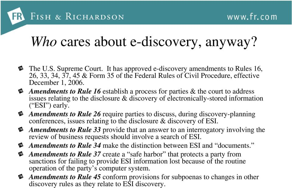 Amendments to Rule 16 establish a process for parties & the court to address issues relating to the disclosure & discovery of electronically-stored information ( ESI ) early.
