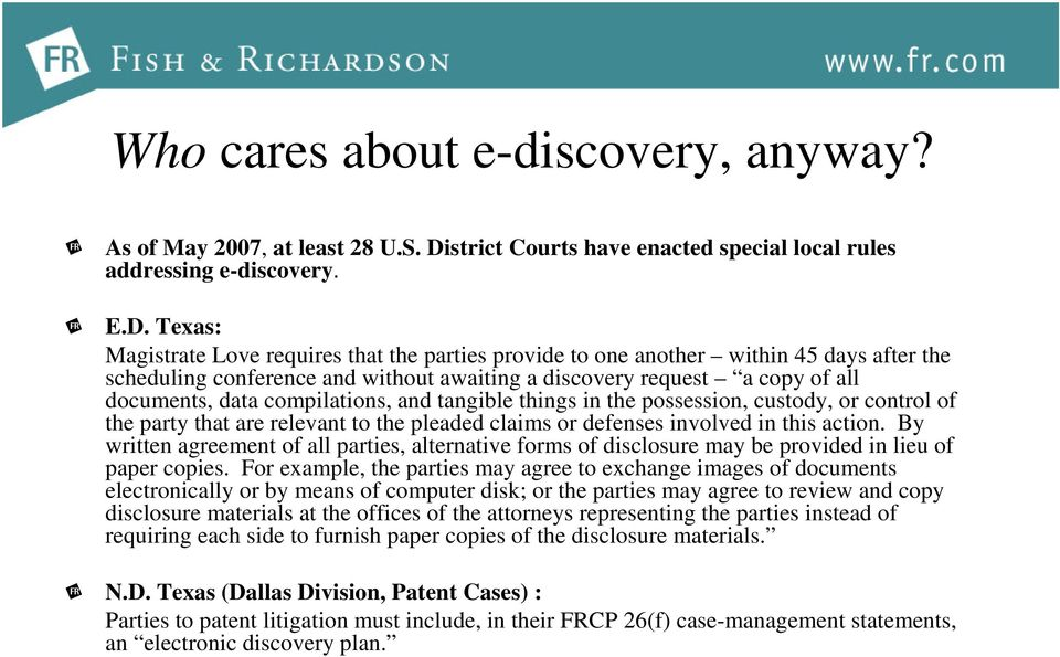 Texas: Magistrate Love requires that the parties provide to one another within 45 days after the scheduling conference and without awaiting a discovery request a copy of all documents, data