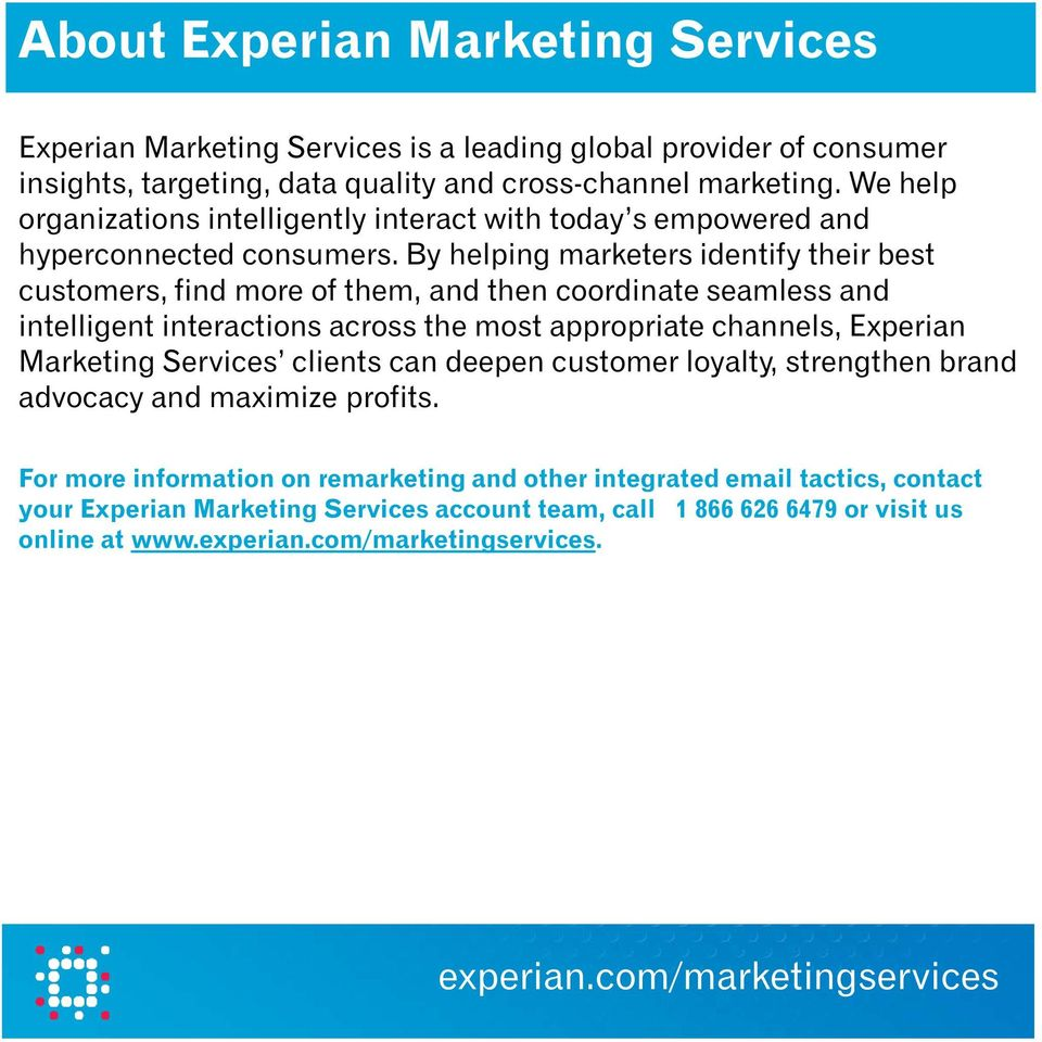 By helping marketers identify their best customers, find more of them, and then coordinate seamless and intelligent interactions across the most appropriate channels, Experian