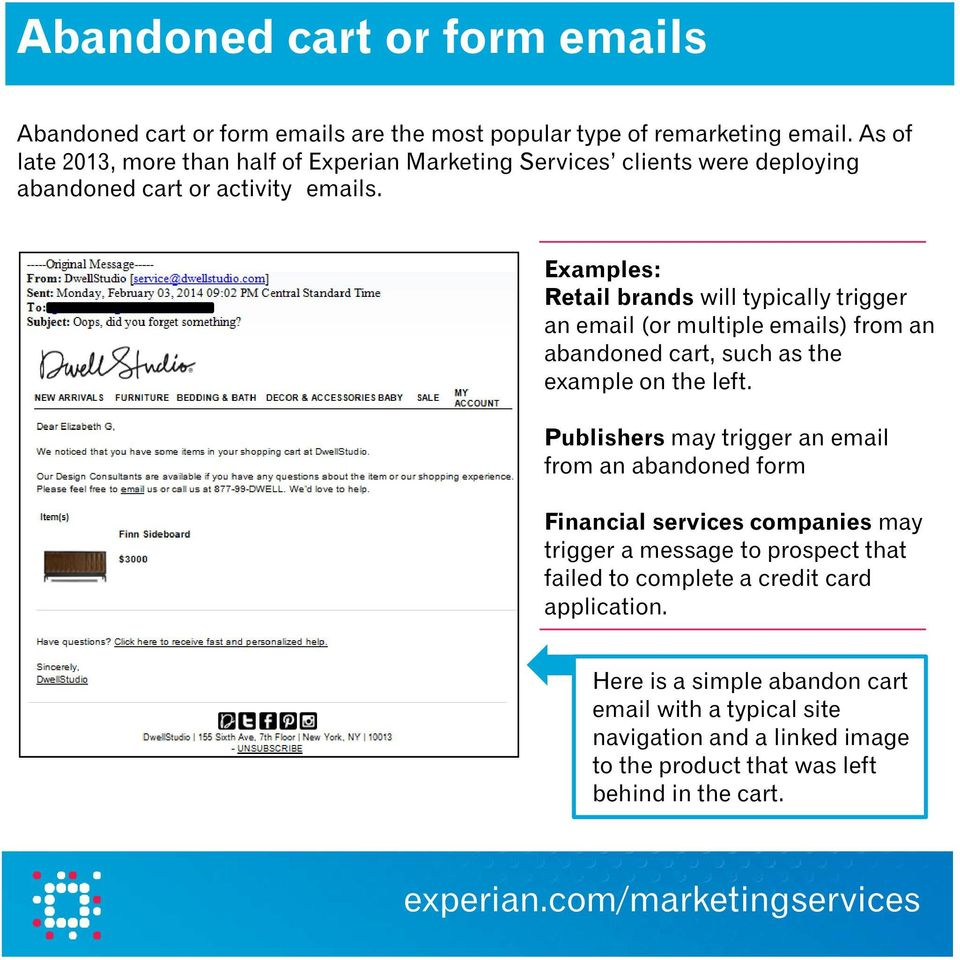 Examples: Retail brands will typically trigger an email (or multiple emails) from an abandoned cart, such as the example on the left.