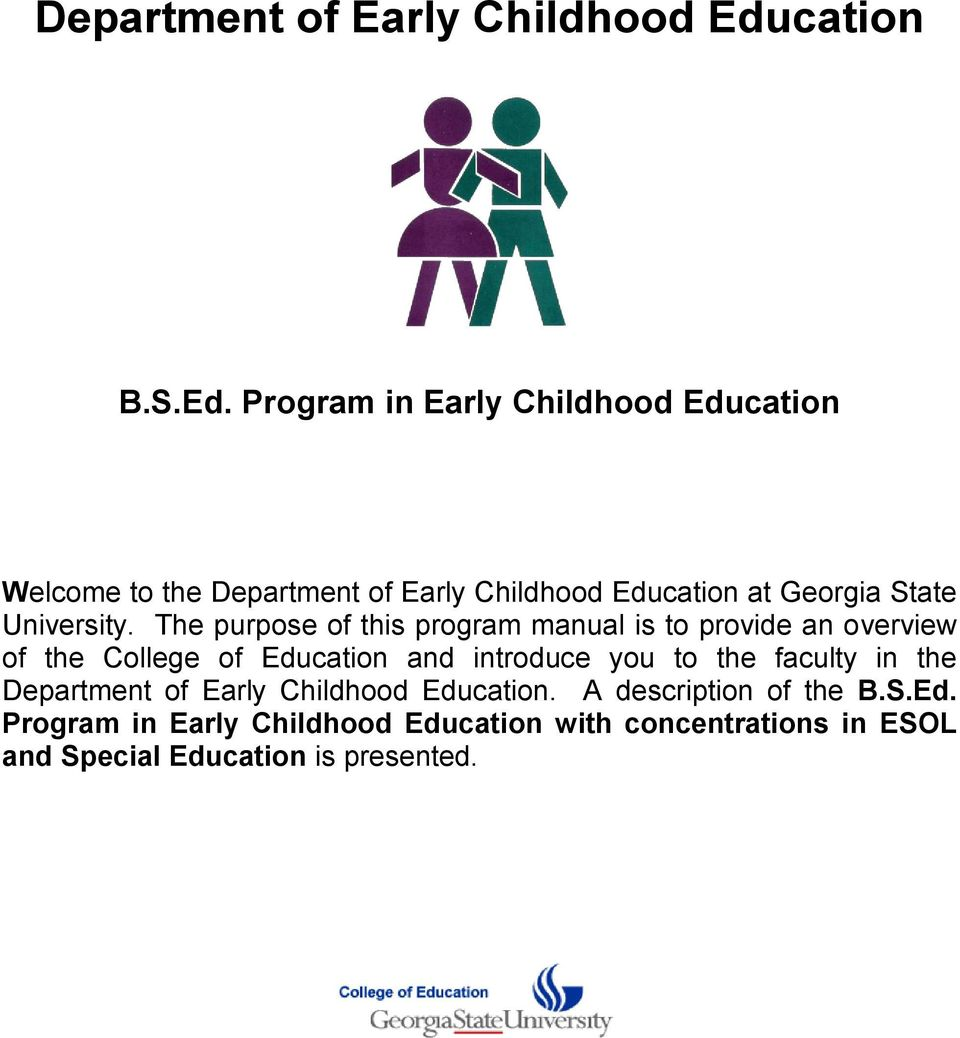 The purpose of this program manual is to provide an overview of the College  of Education. 2 DEPARTMENT OF EARLY CHILDHOOD ...