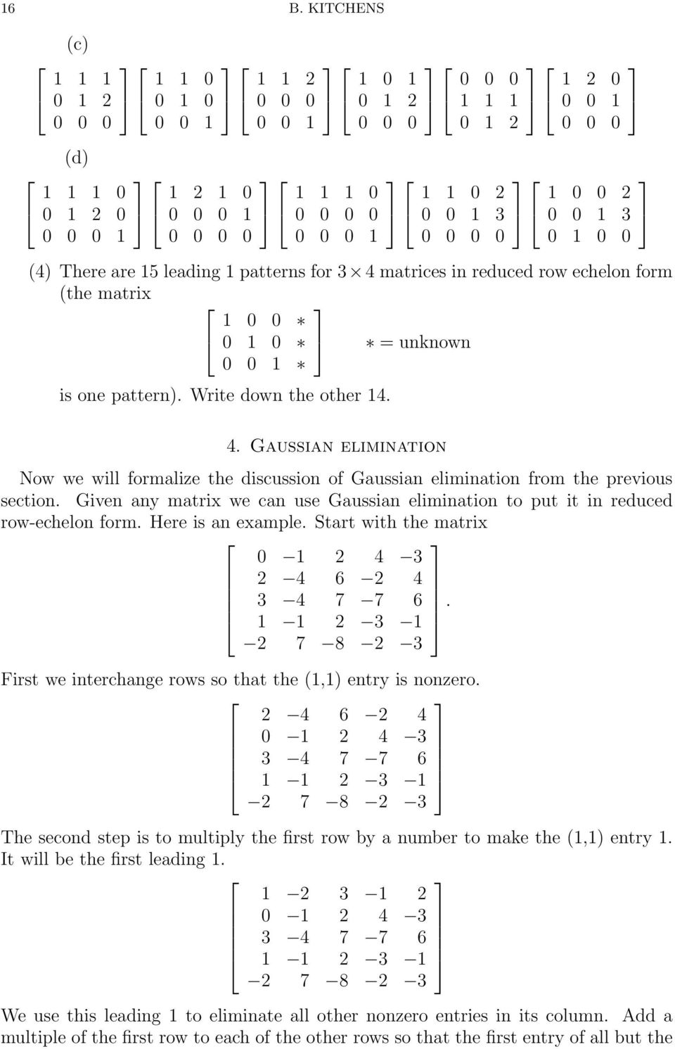 the other 14 4 Gaussian elimination Now we will formalize the discussion of Gaussian elimination from the previous section Given any matrix we can use Gaussian elimination to put it in reduced