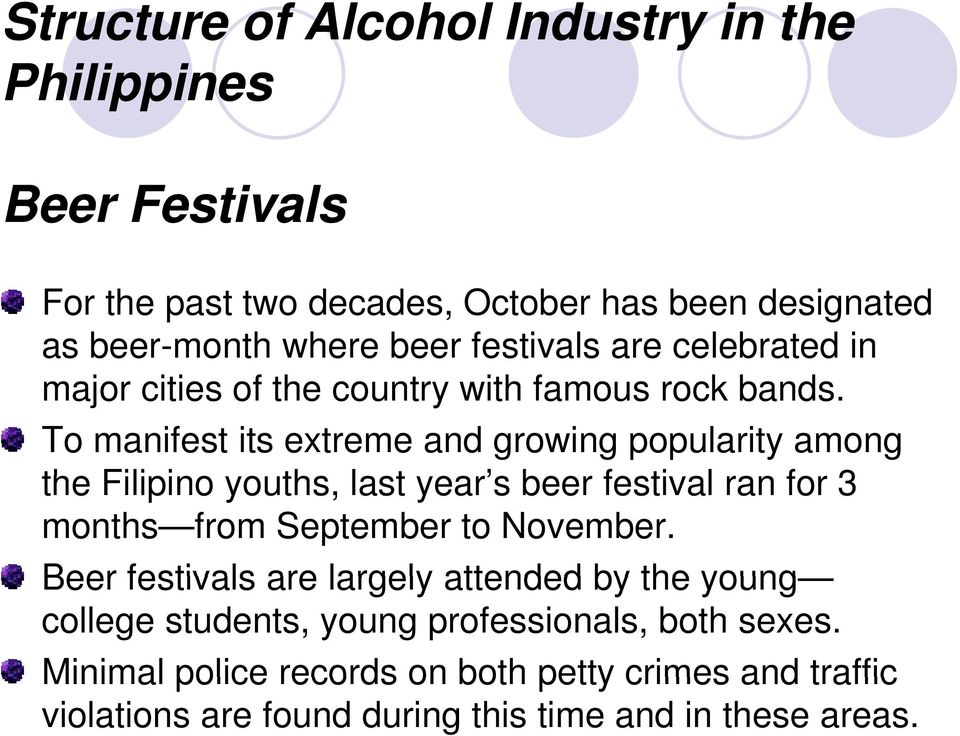 To manifest its extreme and growing popularity among the Filipino i youths, last year s beer festival ran for 3 months from September to November.