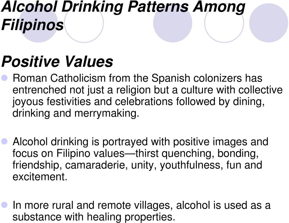 Alcohol drinking is portrayed with positive images and focus on Filipino values thirst quenching, bonding, friendship, camaraderie, unity,