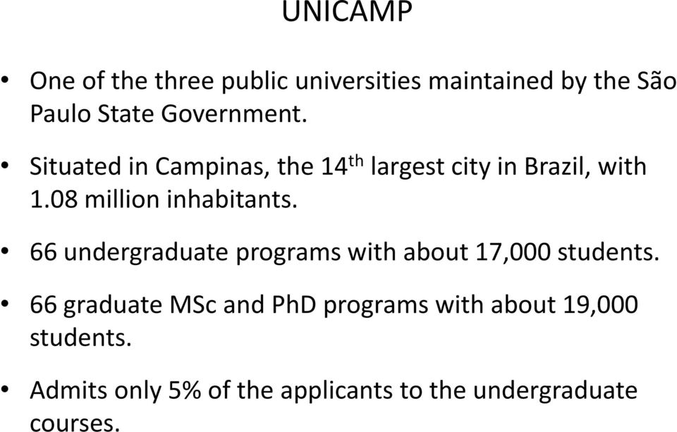 08 million inhabitants. 66 undergraduate programs with about 17,000 students.