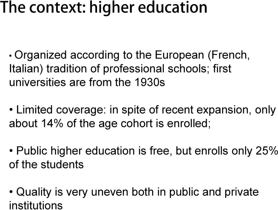 only about 14% of the age cohort is enrolled; Public higher education is free, but