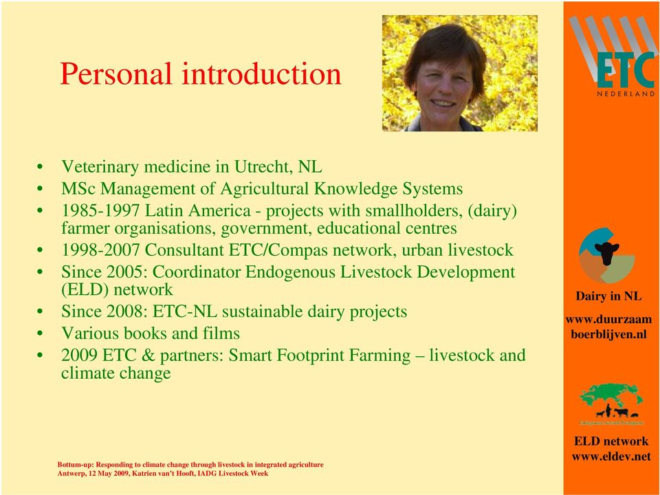 ETC/Compas network, urban livestock Since 2005: Coordinator Endogenous Livestock Development (ELD) network Since 2008:
