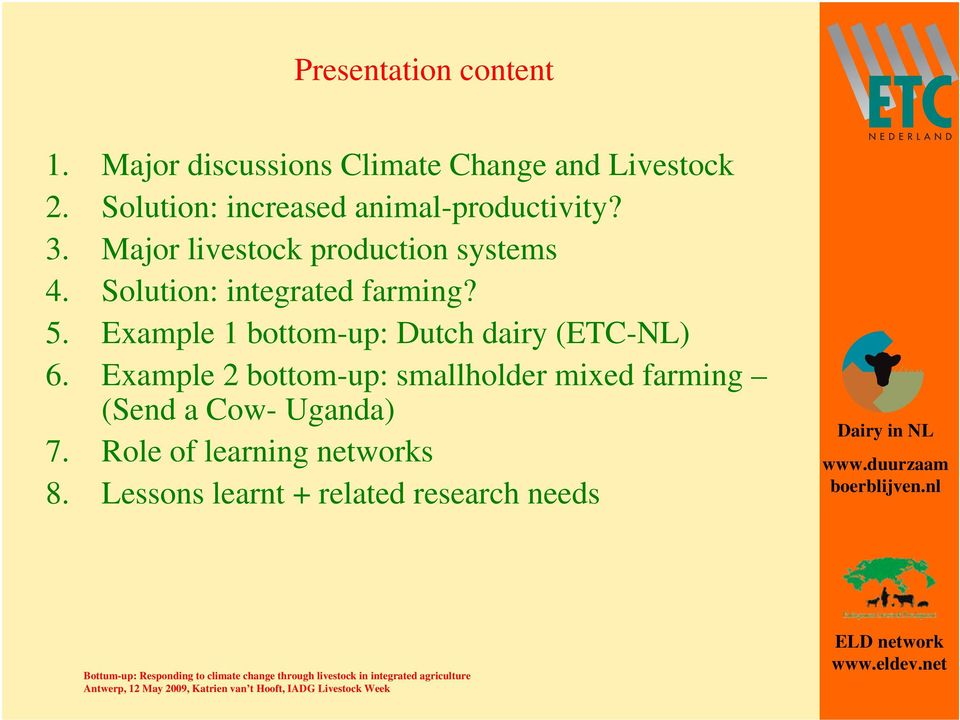 Solution: integrated farming? 5. Example 1 bottom-up: Dutch dairy (ETC-NL) 6.