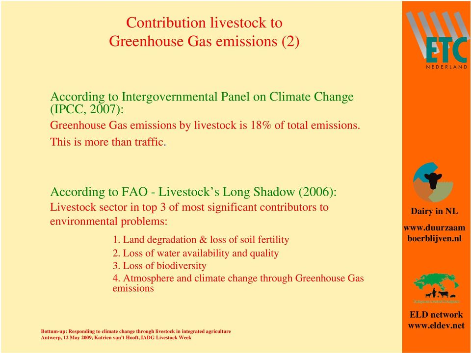 According to FAO - Livestock s Long Shadow (2006): Livestock sector in top 3 of most significant contributors to environmental