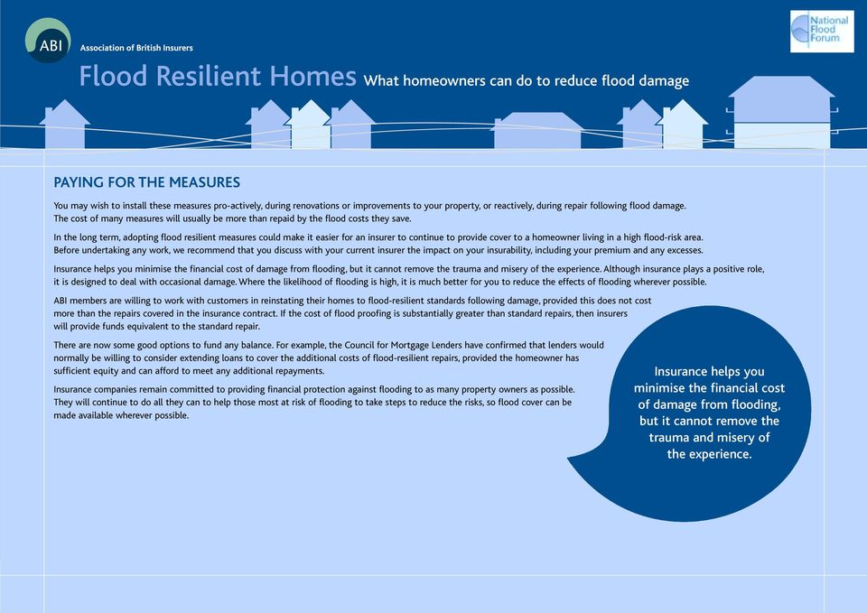 In the long term,adopting flood resilient measures could make it easier for an insurer to continue to provide cover to a homeowner living in a high flood-risk area.