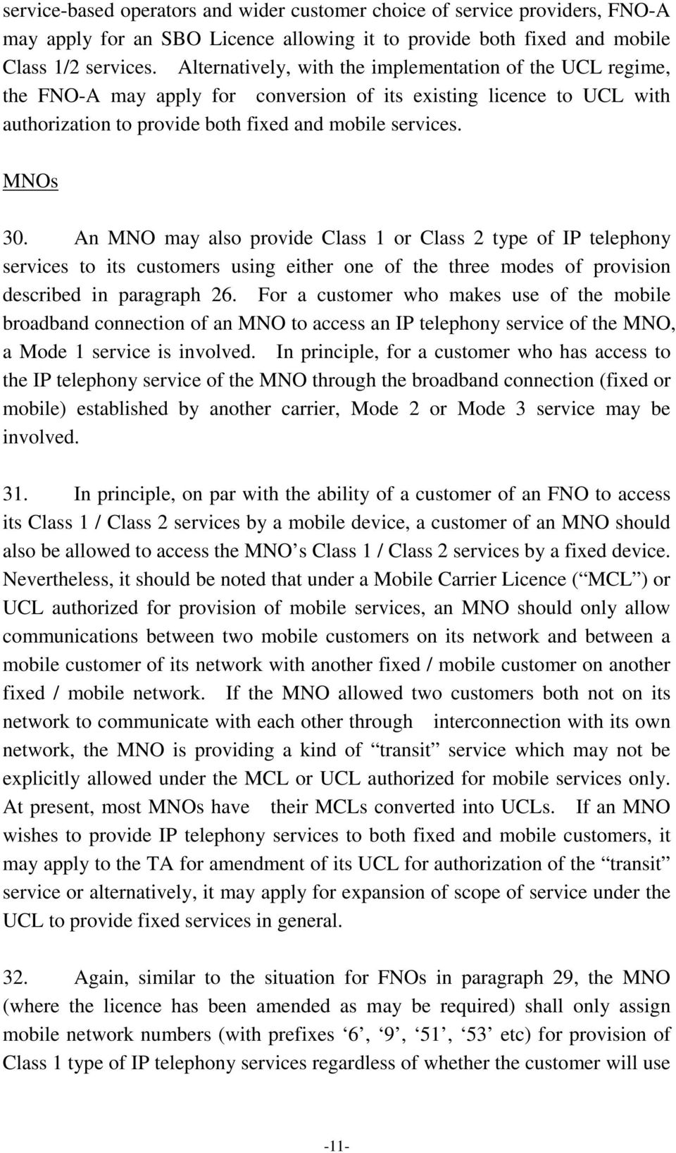 An MNO may also provide Class 1 or Class 2 type of IP telephony services to its customers using either one of the three modes of provision described in paragraph 26.