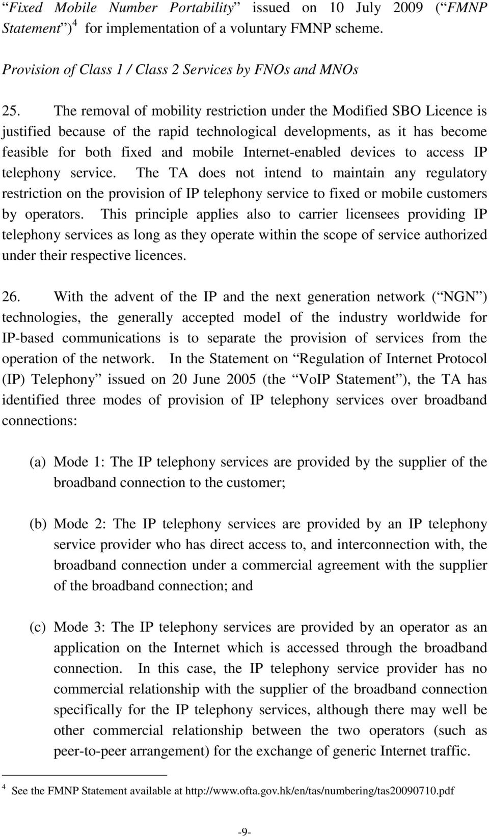 devices to access IP telephony service. The TA does not intend to maintain any regulatory restriction on the provision of IP telephony service to fixed or mobile customers by operators.