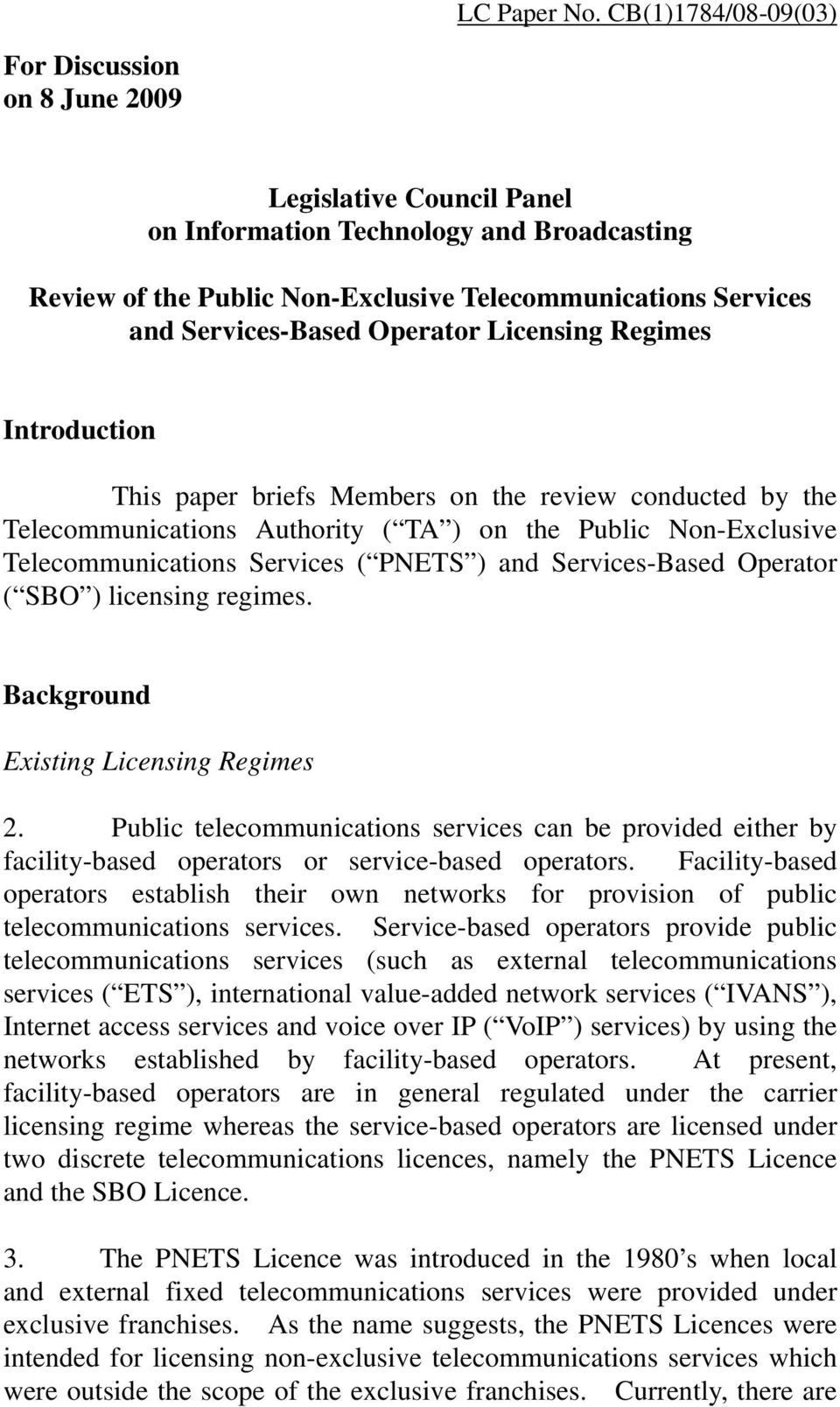 Services-Based Operator Licensing Regimes Introduction This paper briefs Members on the review conducted by the Telecommunications Authority ( TA ) on the Public Non-Exclusive Telecommunications