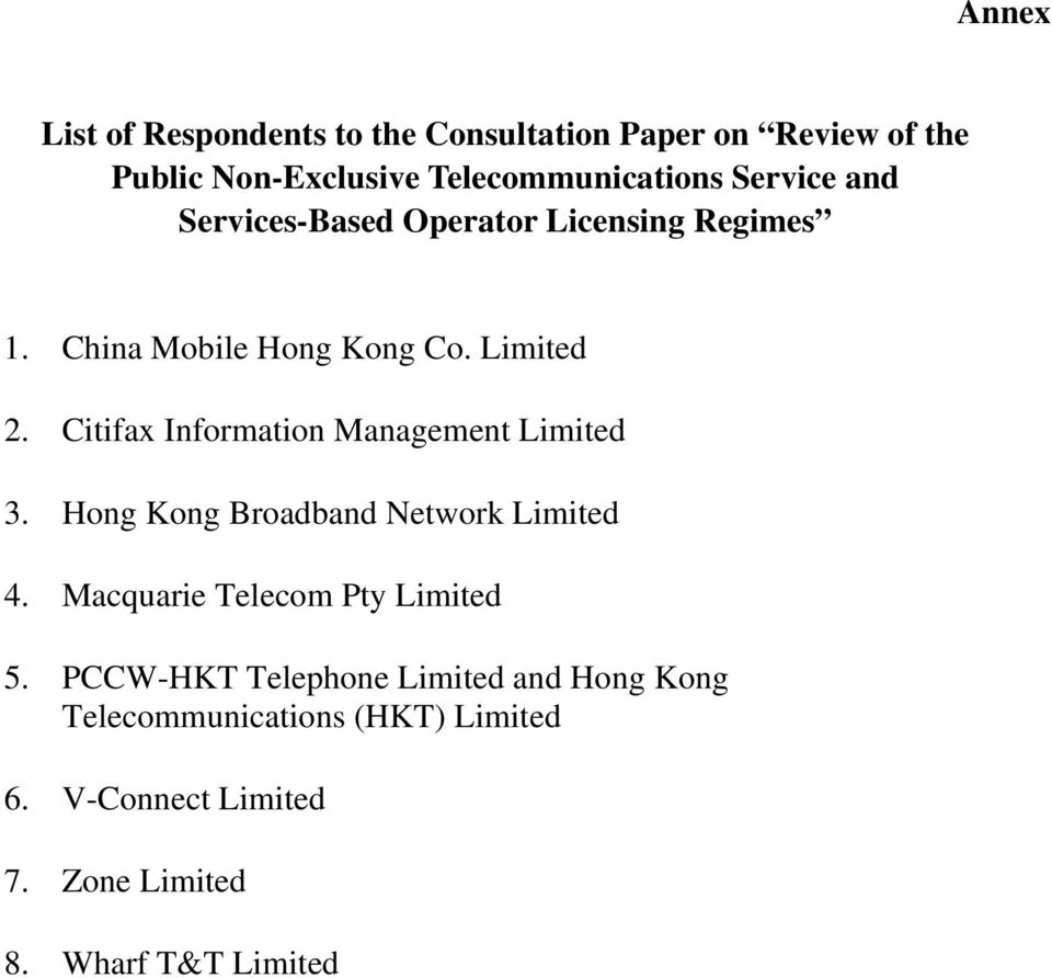 Citifax Information Management Limited 3. Hong Kong Broadband Network Limited 4. Macquarie Telecom Pty Limited 5.