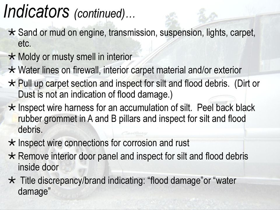 debris. (Dirt or Dust is not an indication of flood damage.) Inspect wire harness for an accumulation of silt.