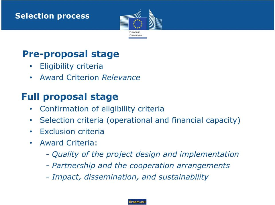 financial capacity) Exclusion criteria Award Criteria: - Quality of the project design and