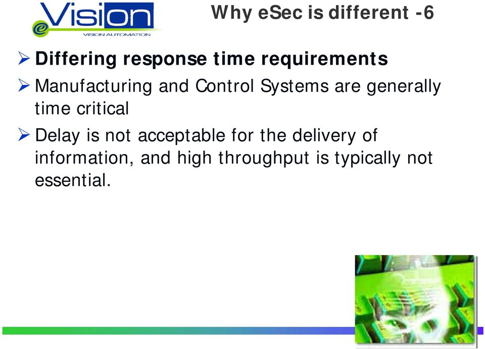 Control Systems are generally time critical Delay is not