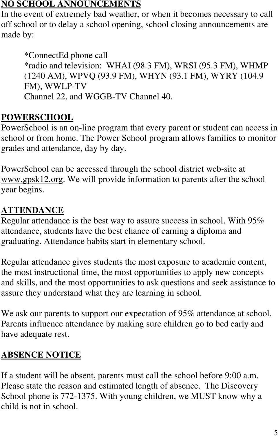POWERSCHOOL PowerSchool is an on-line program that every parent or student can access in school or from home. The Power School program allows families to monitor grades and attendance, day by day.