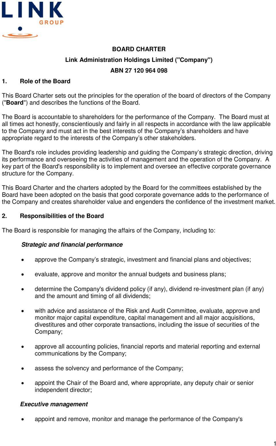 The Board must at all times act honestly, conscientiously and fairly in all respects in accordance with the law applicable to the Company and must act in the best interests of the Company s